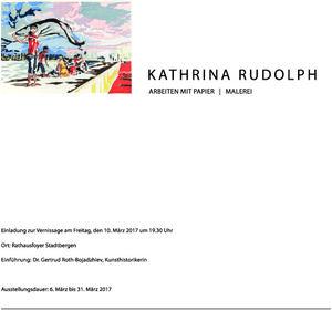 Kathrina Rudolph, Ausstellung Ratahus Stadtbergen, 6.3. bis 31.3. 2017